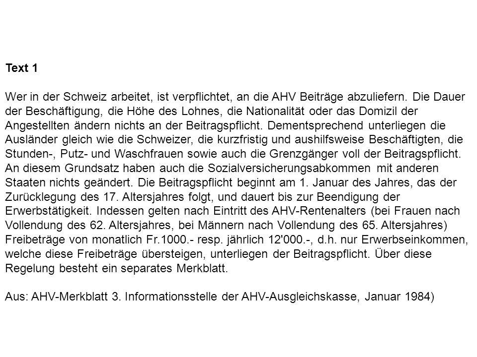 Text 1 Wer in der Schweiz arbeitet, ist verpflichtet, an die AHV Beiträge abzuliefern.