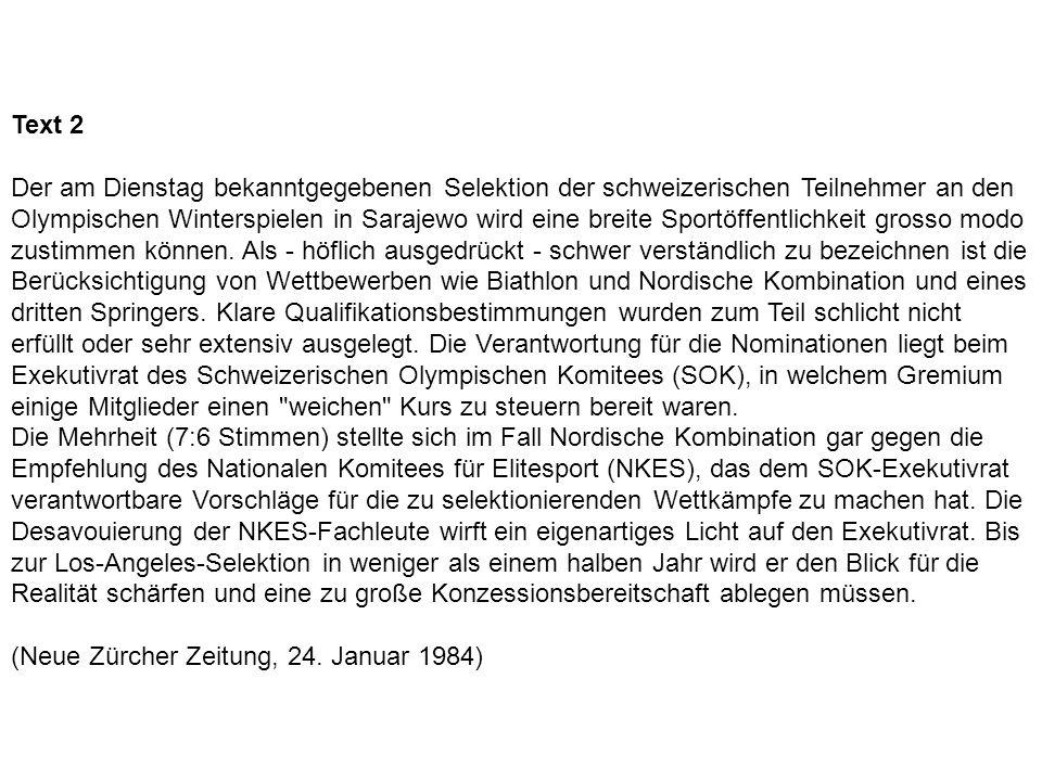Text 2 Der am Dienstag bekanntgegebenen Selektion der schweizerischen Teilnehmer an den Olympischen Winterspielen in Sarajewo wird eine breite Sportöffentlichkeit grosso modo zustimmen können.