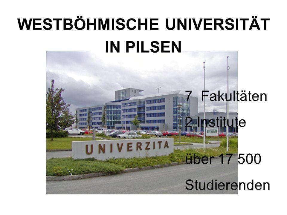 7 Fakultäten 2 Institute über 17 500 Studierenden WESTBÖHMISCHE UNIVERSITÄT IN PILSEN