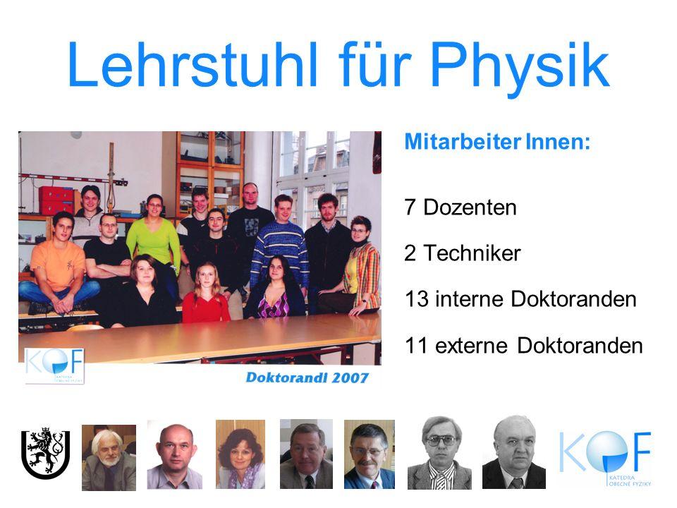 Lehrstuhl für Physik Mitarbeiter Innen: 7 Dozenten 2 Techniker 13 interne Doktoranden 11 externe Doktoranden
