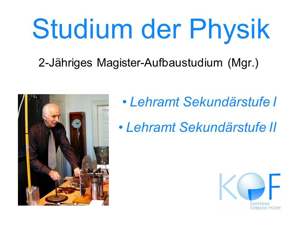 Studium der Physik 2-Jähriges Magister-Aufbaustudium (Mgr.) Lehramt Sekundärstufe I Lehramt Sekundärstufe II