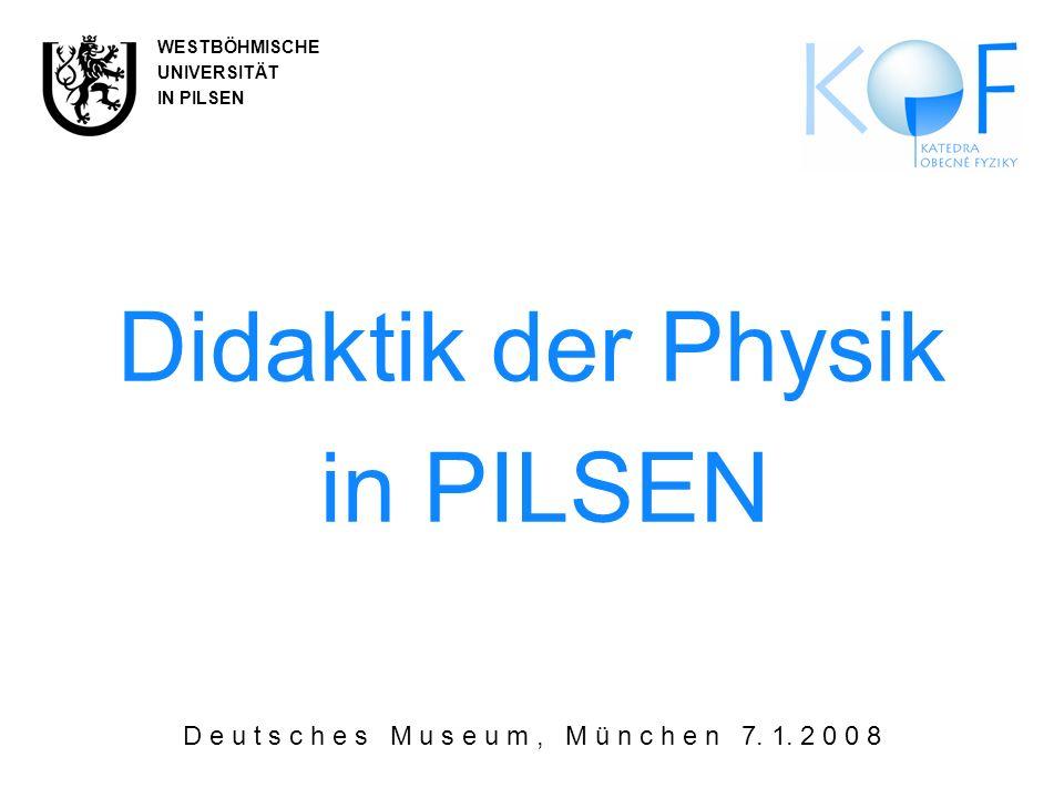 Didaktik der Physik in PILSEN D e u t s c h e s M u s e u m, M ü n c h e n 7.