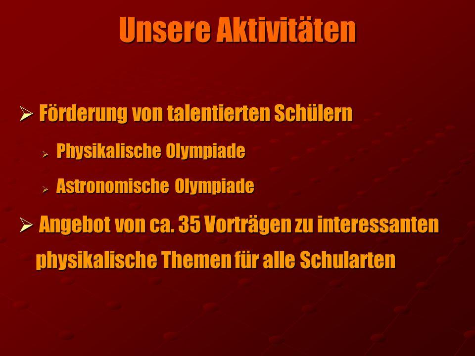 Unsere Aktivitäten Förderung von talentierten Schülern Förderung von talentierten Schülern Physikalische Olympiade Physikalische Olympiade Astronomisc