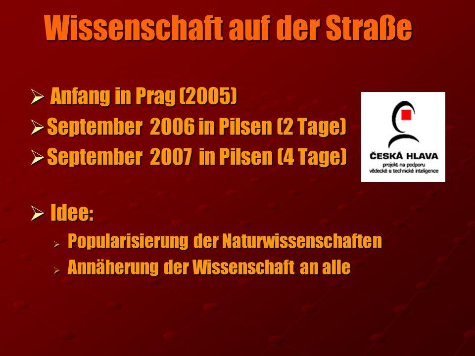 Anfang in Prag (2005) Anfang in Prag (2005) September 2006 in Pilsen (2 Tage) September 2006 in Pilsen (2 Tage) September 2007 in Pilsen (4 Tage) Sept