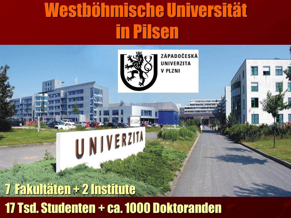 Westböhmische Universität in Pilsen 7 Fakultäten + 2 Institute 7 Fakultäten + 2 Institute 17 Tsd. Studenten + ca. 1000 Doktoranden 17 Tsd. Studenten +