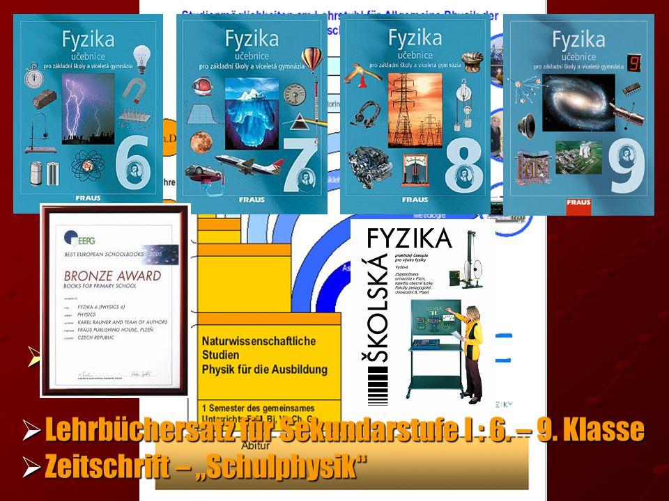 Unsere Aktivitäten Lehrbüchersatz für Sekundarstufe I : 6. – 9. Klasse Lehrbüchersatz für Sekundarstufe I : 6. – 9. Klasse Zeitschrift – Schulphysik Z