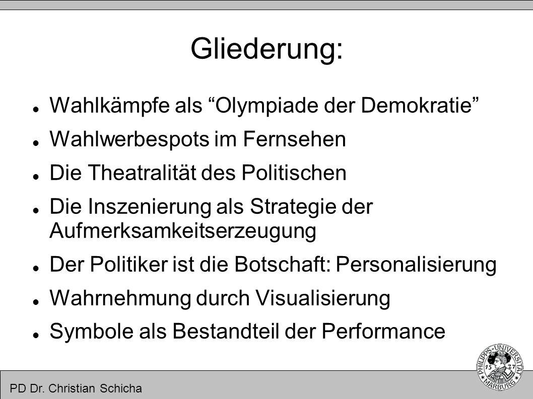 PD Dr. Christian Schicha Gliederung: Wahlkämpfe als Olympiade der Demokratie Wahlwerbespots im Fernsehen Die Theatralität des Politischen Die Inszenie