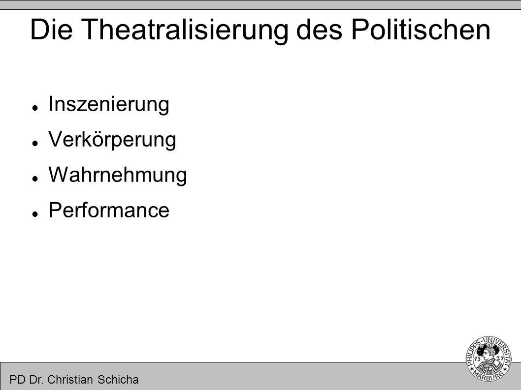 PD Dr. Christian Schicha Die Theatralisierung des Politischen Inszenierung Verkörperung Wahrnehmung Performance