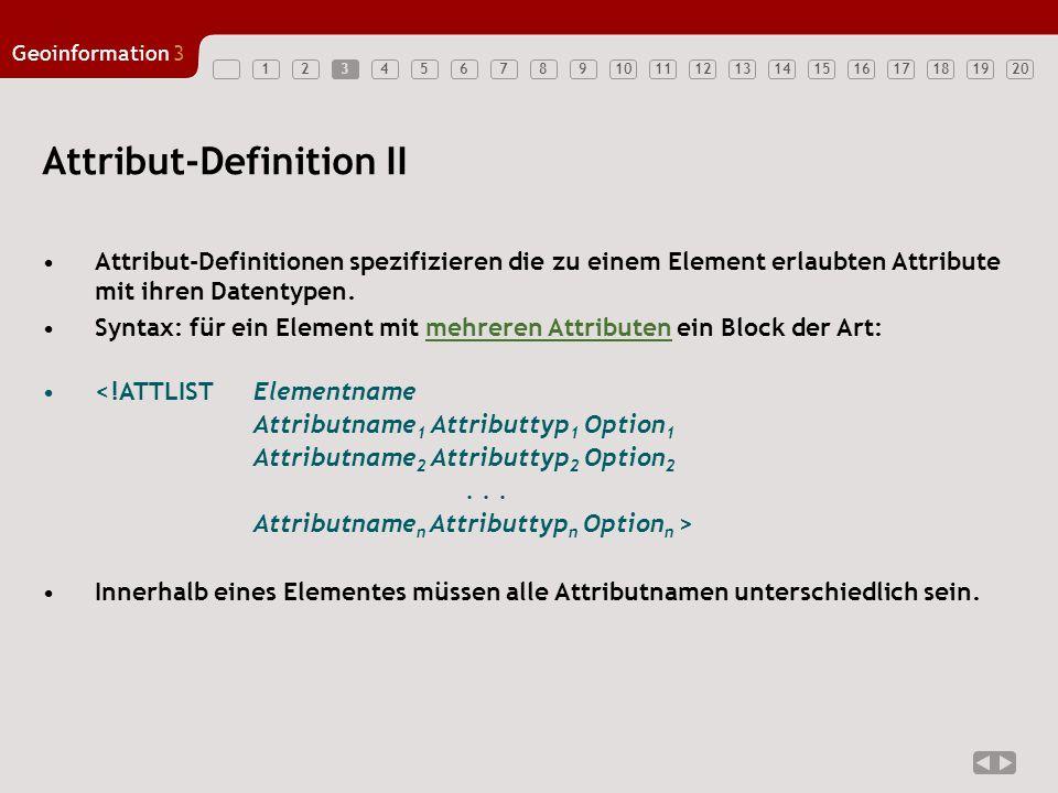 12347891011121314151617181920 Geoinformation3 564 DTDs sehen zehn verschiedene Attributtypen vor: CDATA NMTOKEN NMTOKENS Aufzählung ENTITY ENTITIES ID IDREF IDREFS NOTATION A 1x Attributtypen Auf diese Typen wird im Folgenden näher einge- gangen