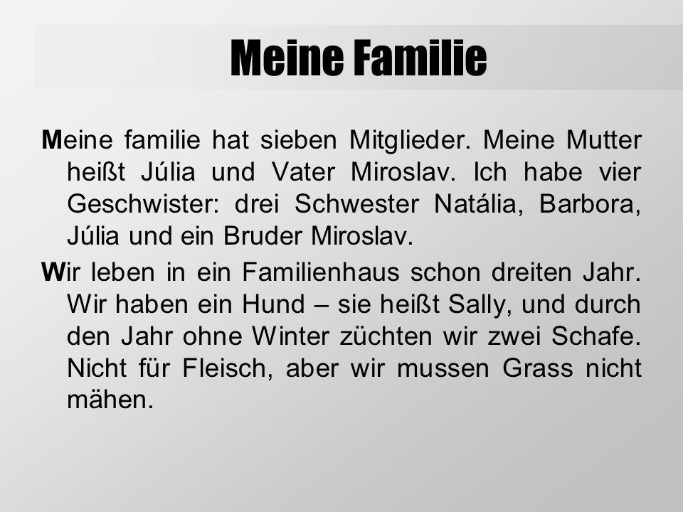 Meine Familie Meine familie hat sieben Mitglieder. Meine Mutter heißt Júlia und Vater Miroslav. Ich habe vier Geschwister: drei Schwester Natália, Bar