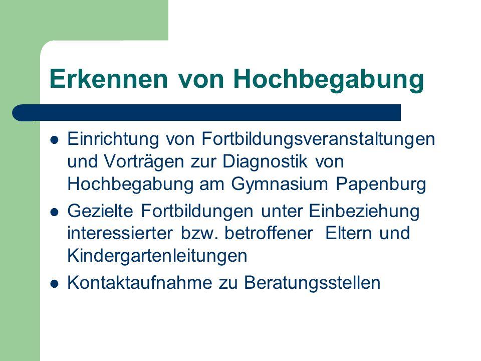 Erkennen von Hochbegabung Einrichtung von Fortbildungsveranstaltungen und Vorträgen zur Diagnostik von Hochbegabung am Gymnasium Papenburg Gezielte Fo