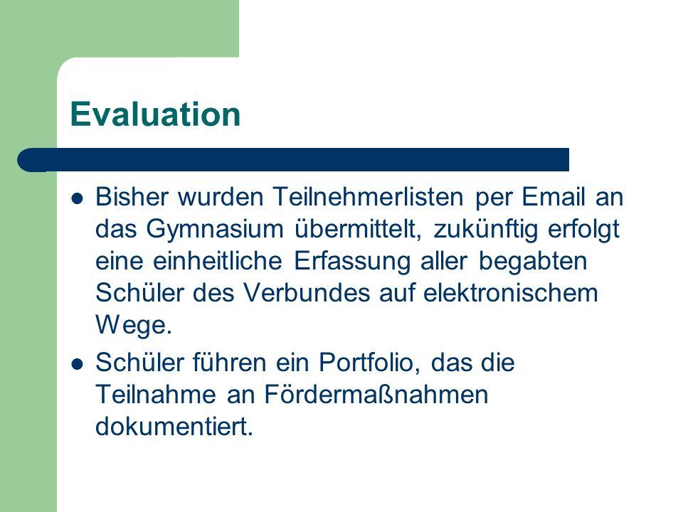 Evaluation Bisher wurden Teilnehmerlisten per Email an das Gymnasium übermittelt, zukünftig erfolgt eine einheitliche Erfassung aller begabten Schüler