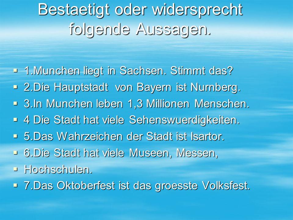 Bestaetigt oder widersprecht folgende Aussagen. 1.Munchen liegt in Sachsen.