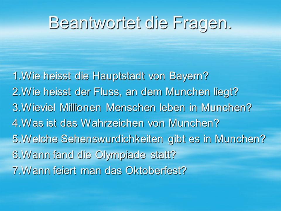 Beantwortet die Fragen. 1.Wie heisst die Hauptstadt von Bayern.
