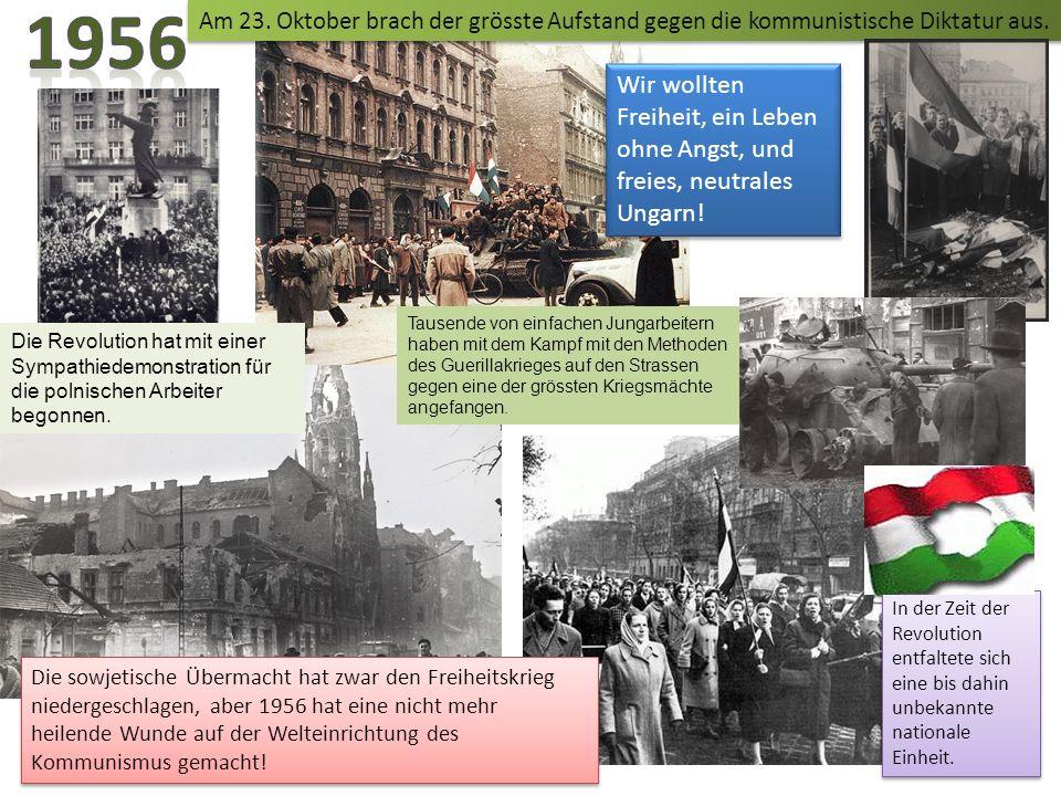 Am 23. Oktober brach der grösste Aufstand gegen die kommunistische Diktatur aus. Die Revolution hat mit einer Sympathiedemonstration für die polnische
