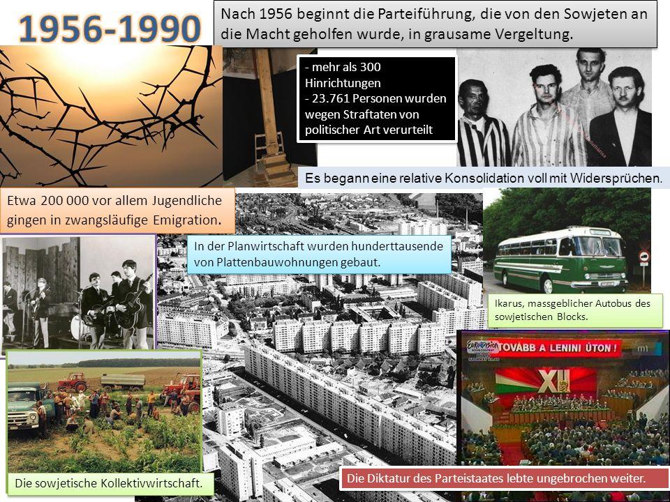 Nach 1956 beginnt die Parteiführung, die von den Sowjeten an die Macht geholfen wurde, in grausame Vergeltung. - mehr als 300 Hinrichtungen - 23.761 P