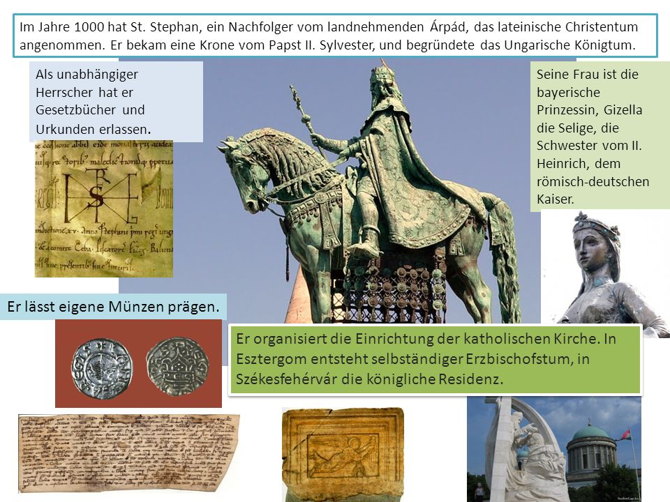 Im Jahre 1000 hat St. Stephan, ein Nachfolger vom landnehmenden Árpád, das lateinische Christentum angenommen. Er bekam eine Krone vom Papst II. Sylve