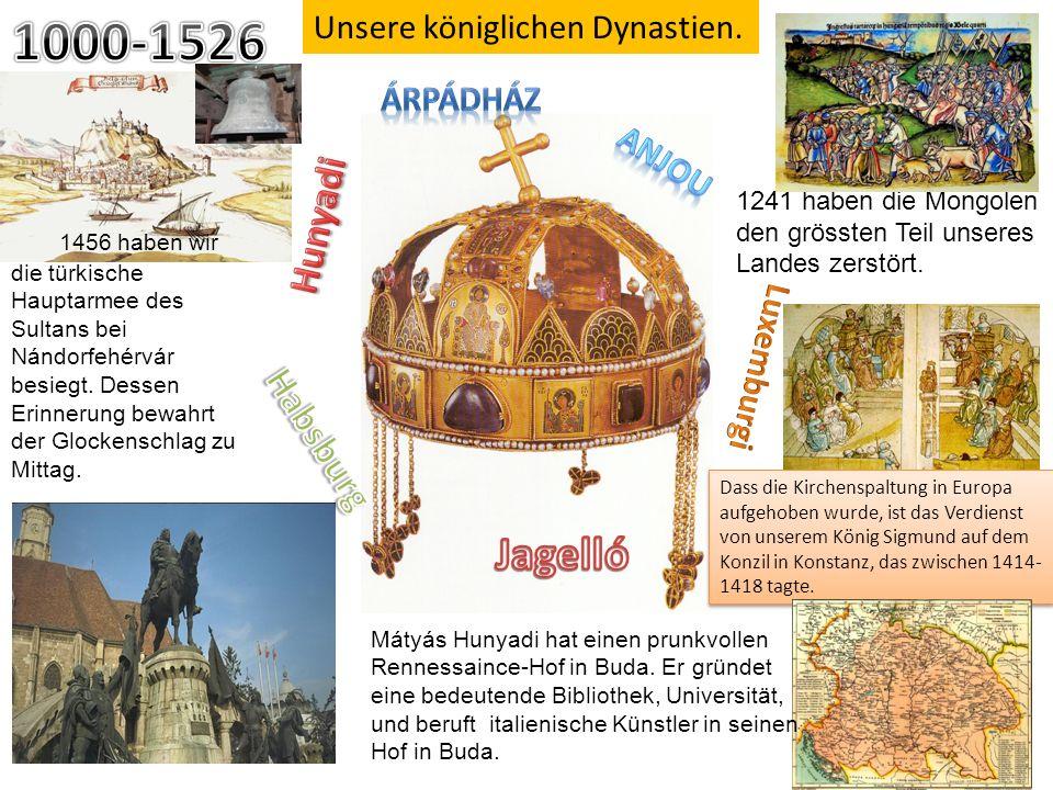 Unsere königlichen Dynastien. 1456 haben wir die türkische Hauptarmee des Sultans bei Nándorfehérvár besiegt. Dessen Erinnerung bewahrt der Glockensch