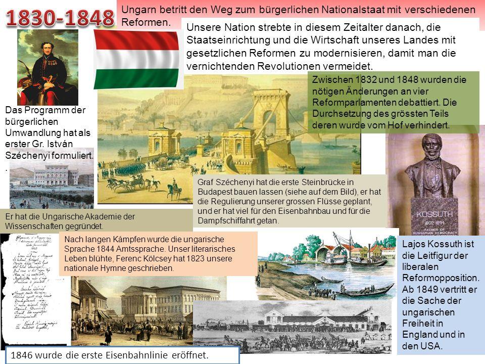 Ungarn betritt den Weg zum bürgerlichen Nationalstaat mit verschiedenen Reformen. Das Programm der bürgerlichen Umwandlung hat als erster Gr. István S