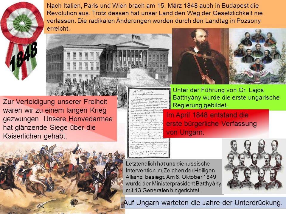 Nach Italien, Paris und Wien brach am 15. März 1848 auch in Budapest die Revolution aus. Trotz dessen hat unser Land den Weg der Gesetzlichkeit nie ve