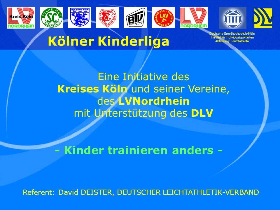 Deutsche Sporthochschule Köln Institut für Individualsportarten Abteilung: Leichtathletik Kölner Kinderliga - Kinder trainieren anders - Die Kölner Kinderleichtathletik-Liga als praktizierte entwicklungsgemäße Wettkampfform.
