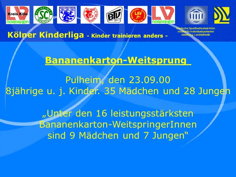 Deutsche Sporthochschule Köln Institut für Individualsportarten Abteilung: Leichtathletik Kölner Kinderliga - Kinder trainieren anders - Bananenkarton-Weitsprung Pulheim, den 23.09.00 8jährige u.