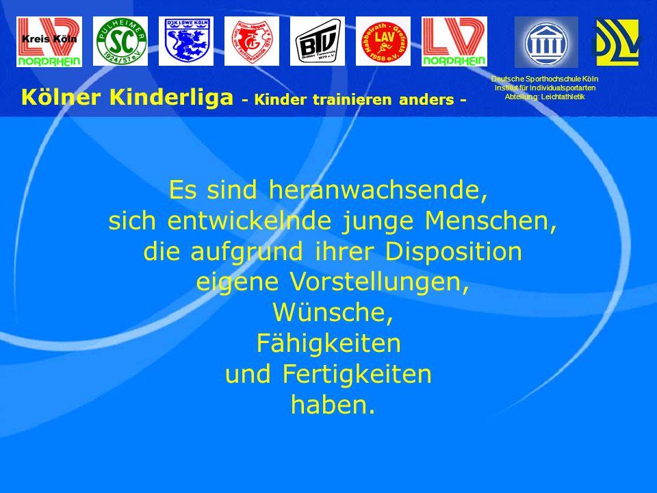 Deutsche Sporthochschule Köln Institut für Individualsportarten Abteilung: Leichtathletik Kölner Kinderliga - Kinder trainieren anders - Entwicklungsgemäße Wettkampfprinzipien - Empfehlungen für den D-SchülerInnen-Bereich - 1.