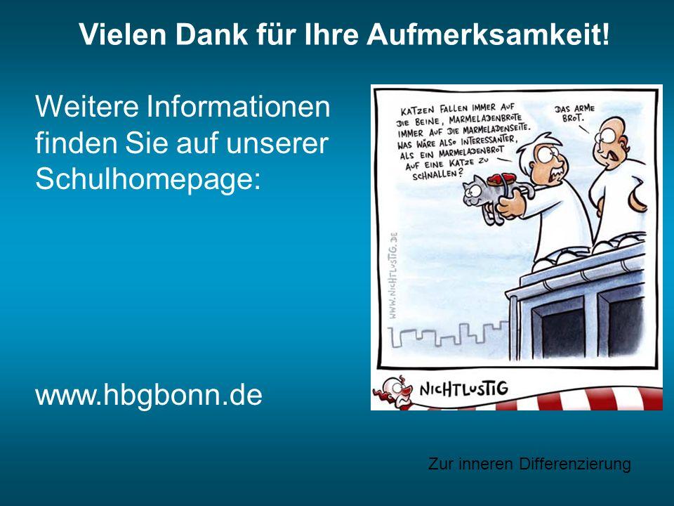 Weitere Informationen finden Sie auf unserer Schulhomepage: www.hbgbonn.de Vielen Dank für Ihre Aufmerksamkeit! Zur inneren Differenzierung