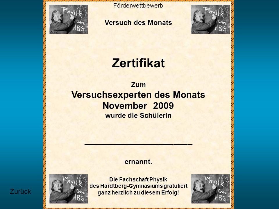 Förderwettbewerb Versuch des Monats Zertifikat Zum Versuchsexperten des Monats November 2009 wurde die Schülerin _______________________ ernannt. Die