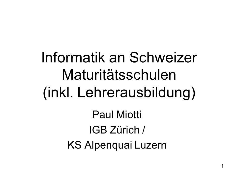 Informatik an Schweizer Maturitätsschulen (inkl. Lehrerausbildung) Paul Miotti IGB Zürich / KS Alpenquai Luzern 1