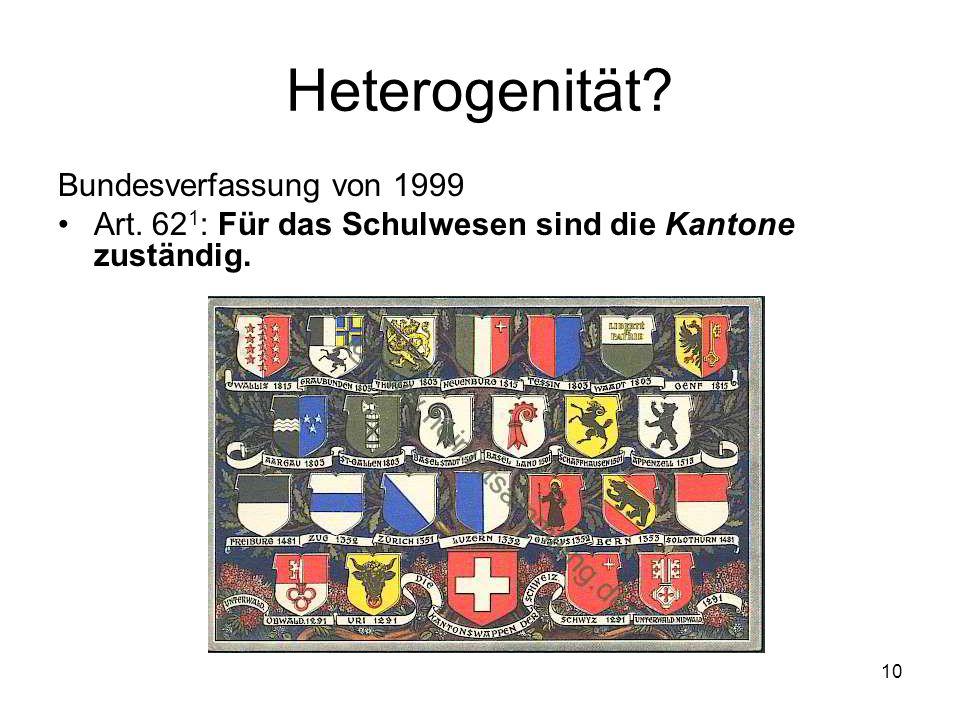 Heterogenität.Bundesverfassung von 1999 Art. 62 1 : Für das Schulwesen sind die Kantone zuständig.