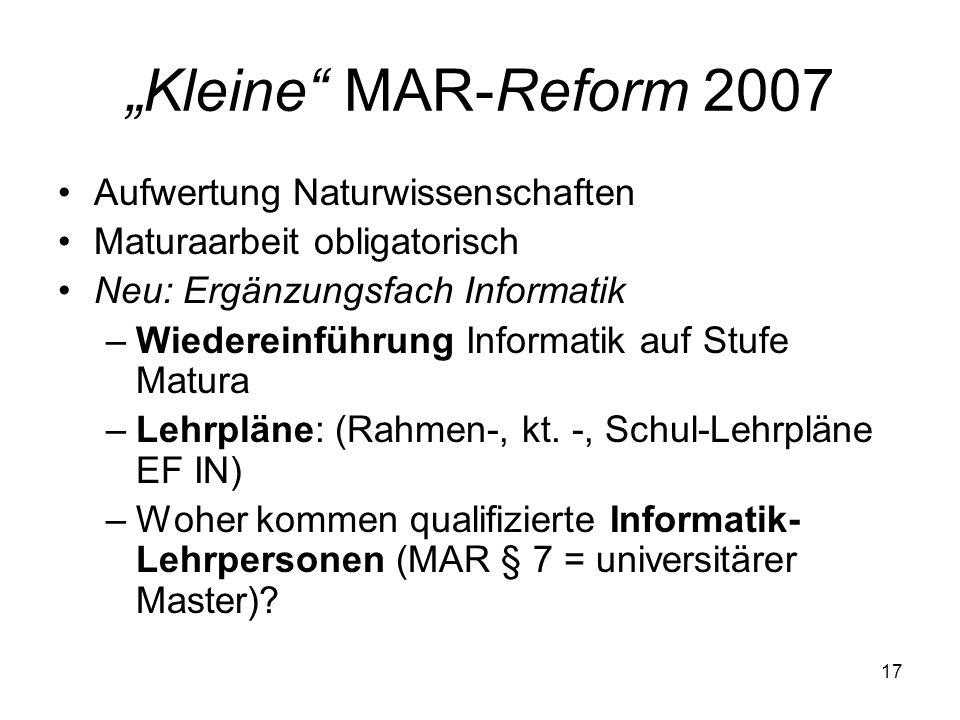 Kleine MAR-Reform 2007 Aufwertung Naturwissenschaften Maturaarbeit obligatorisch Neu: Ergänzungsfach Informatik –Wiedereinführung Informatik auf Stufe Matura –Lehrpläne: (Rahmen-, kt.