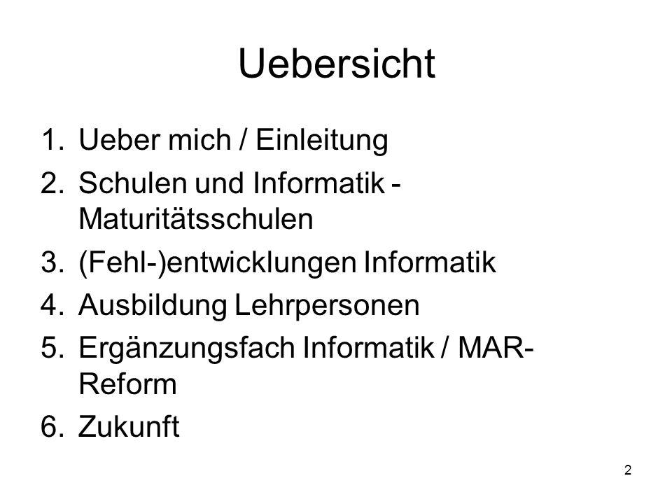 Uebersicht 1.Ueber mich / Einleitung 2.Schulen und Informatik - Maturitätsschulen 3.(Fehl-)entwicklungen Informatik 4.Ausbildung Lehrpersonen 5.Ergänzungsfach Informatik / MAR- Reform 6.Zukunft 2