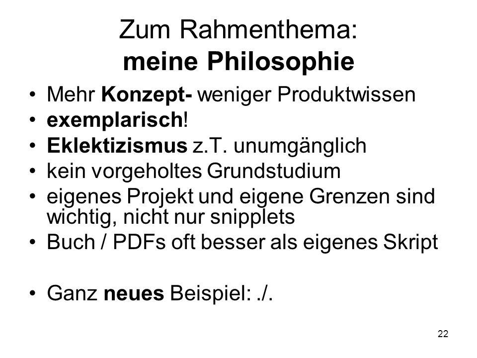 Zum Rahmenthema: meine Philosophie Mehr Konzept- weniger Produktwissen exemplarisch! Eklektizismus z.T. unumgänglich kein vorgeholtes Grundstudium eig