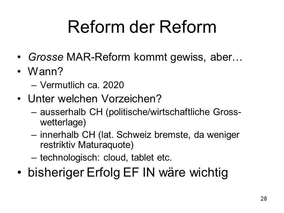 Reform der Reform Grosse MAR-Reform kommt gewiss, aber… Wann? –Vermutlich ca. 2020 Unter welchen Vorzeichen? –ausserhalb CH (politische/wirtschaftlich