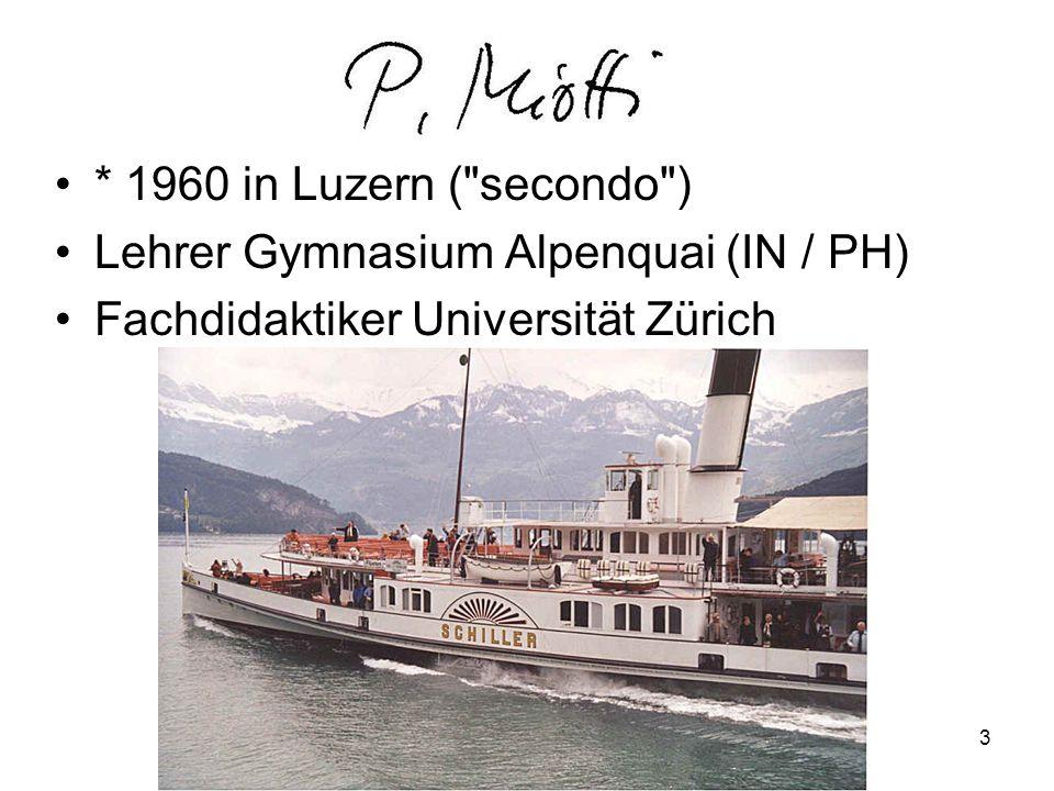 * 1960 in Luzern ( secondo ) Lehrer Gymnasium Alpenquai (IN / PH) Fachdidaktiker Universität Zürich 3