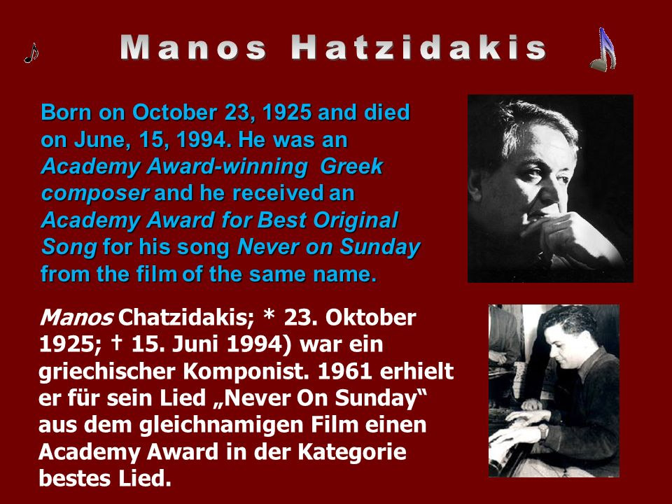 Born on October 23, 1925 and died on June, 15, 1994. He was an Academy Award-winning Greek composer and he received an Academy Award for Best Original