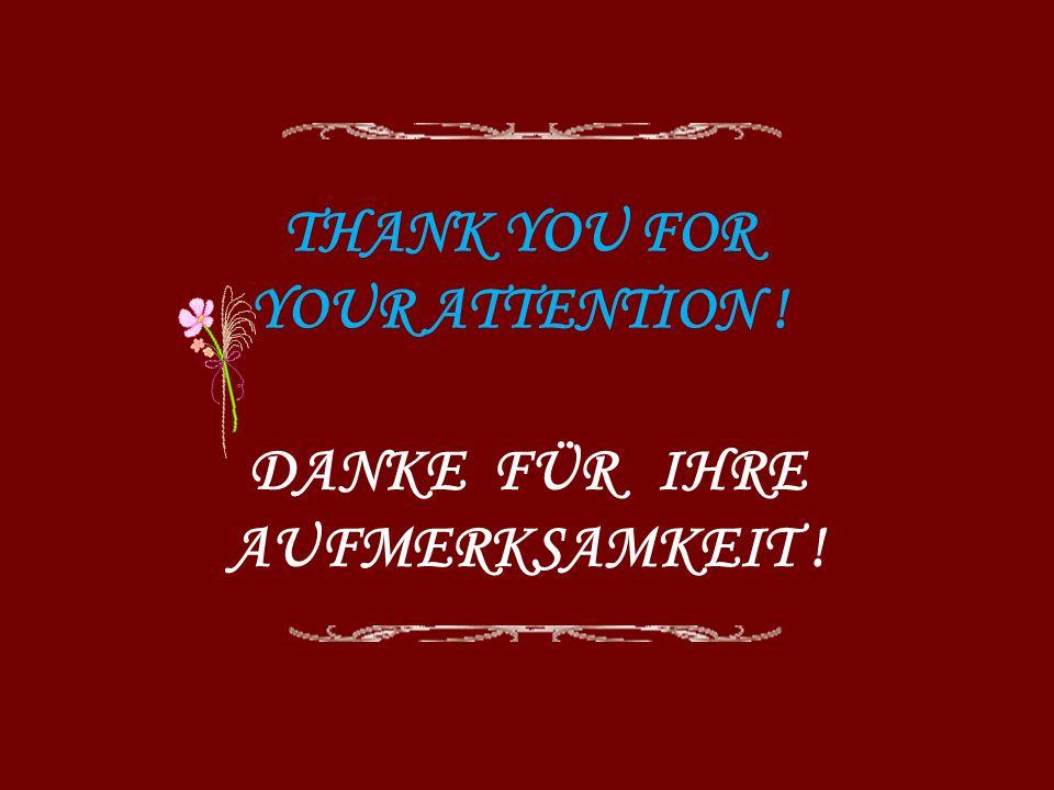 DANKE FÜR IHRE AUFMERKSAMKEIT ! THANK YOU FOR YOUR ATTENTION !