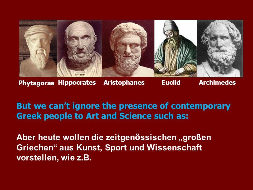Aber heute wollen die zeitgen ö ssischen großen Griechen aus Kunst, Sport und Wissenschaft vorstellen, wie z.B. But we cant ignore the presence of con