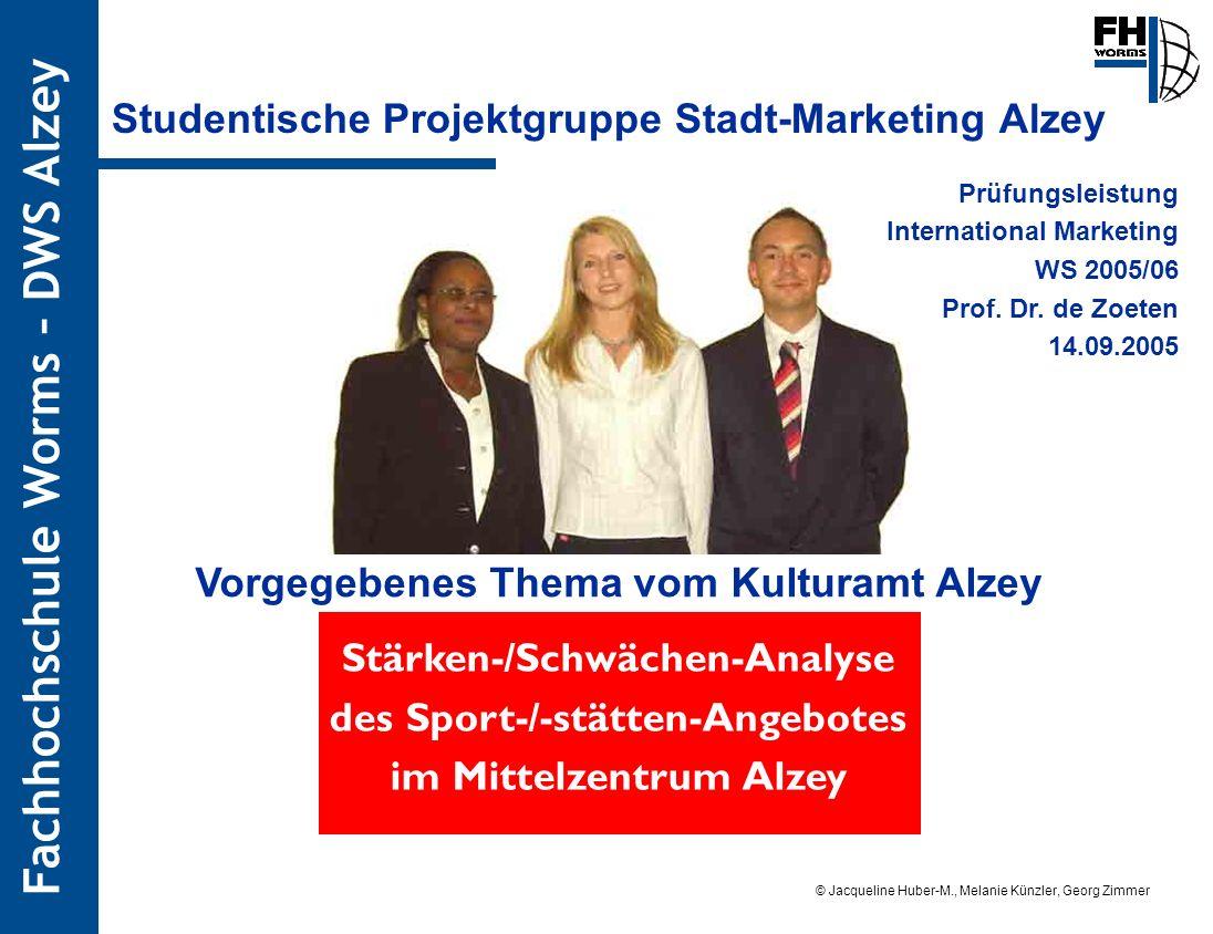Fachhochschule Worms – DWS Alzey © Jacqueline Huber-M., Melanie Künzler, Georg Zimmer Stand: 13.09.05 Studentische Projektgruppe Stadt-Marketing Alzey
