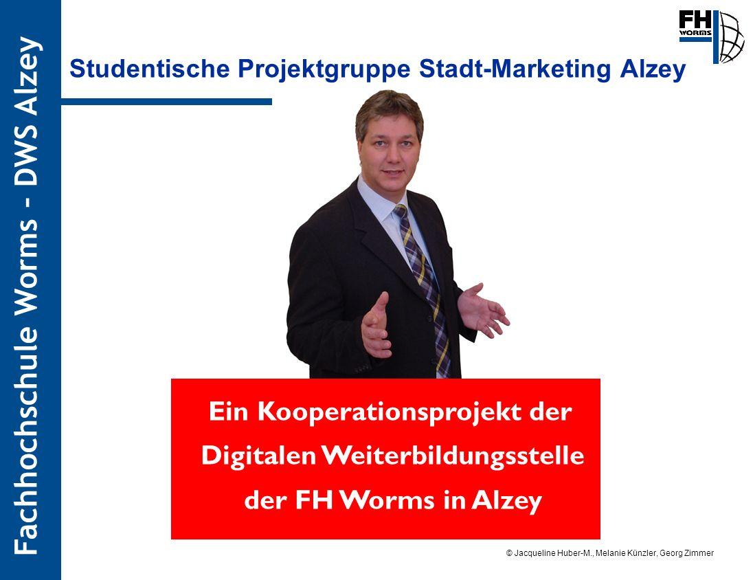 Fachhochschule Worms – DWS Alzey © Jacqueline Huber-M., Melanie Künzler, Georg Zimmer Stand: 13.09.05 Ein Kooperationsprojekt der Digitalen Weiterbild