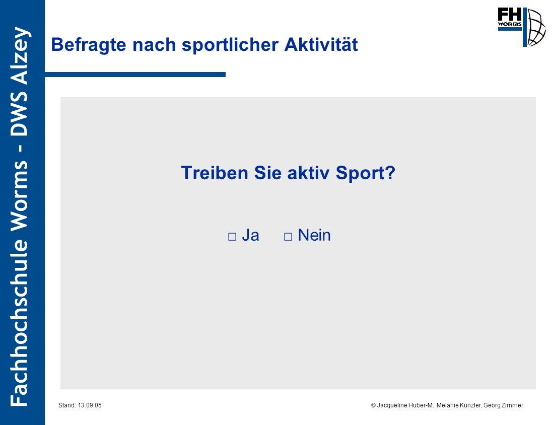 Fachhochschule Worms – DWS Alzey © Jacqueline Huber-M., Melanie Künzler, Georg Zimmer Stand: 13.09.05 Befragte nach sportlicher Aktivität Treiben Sie aktiv Sport.