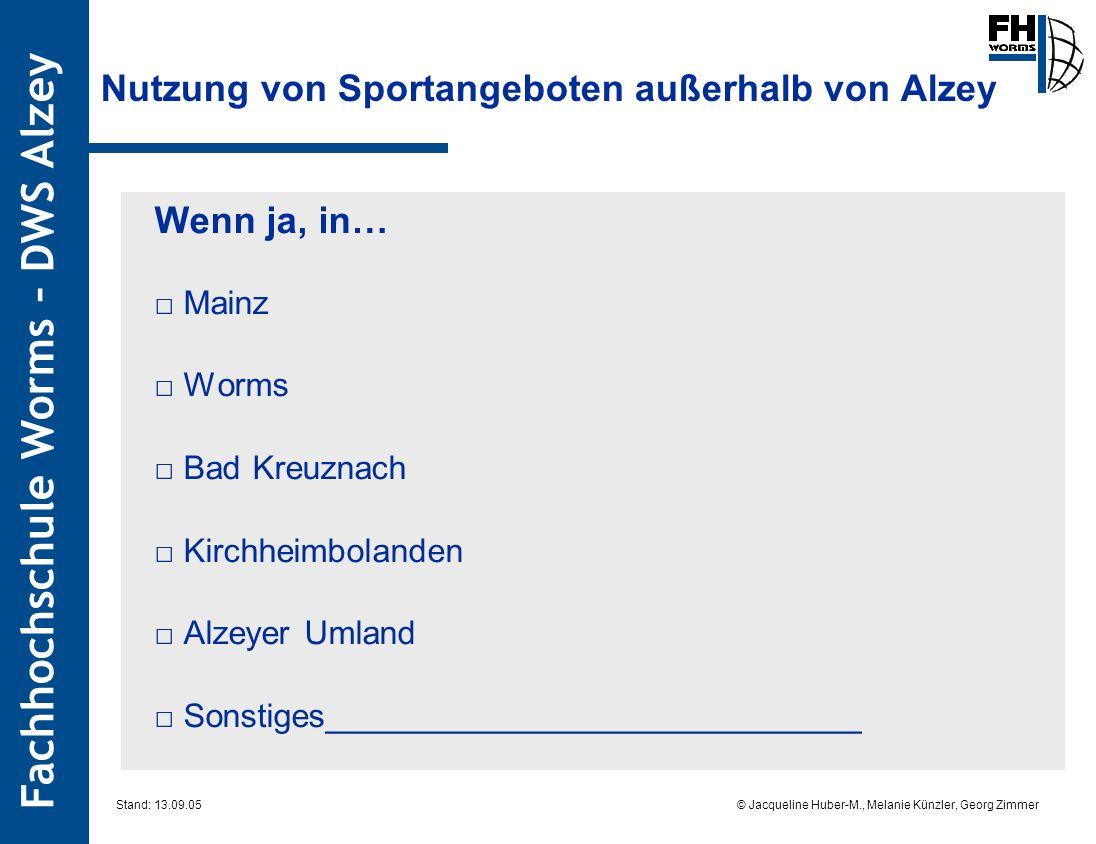 Fachhochschule Worms – DWS Alzey © Jacqueline Huber-M., Melanie Künzler, Georg Zimmer Stand: 13.09.05 Nutzung von Sportangeboten außerhalb von Alzey W