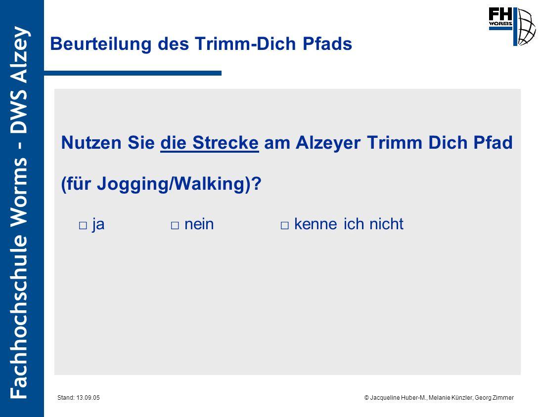Fachhochschule Worms – DWS Alzey © Jacqueline Huber-M., Melanie Künzler, Georg Zimmer Stand: 13.09.05 Beurteilung des Trimm-Dich Pfads Nutzen Sie die Strecke am Alzeyer Trimm Dich Pfad (für Jogging/Walking).