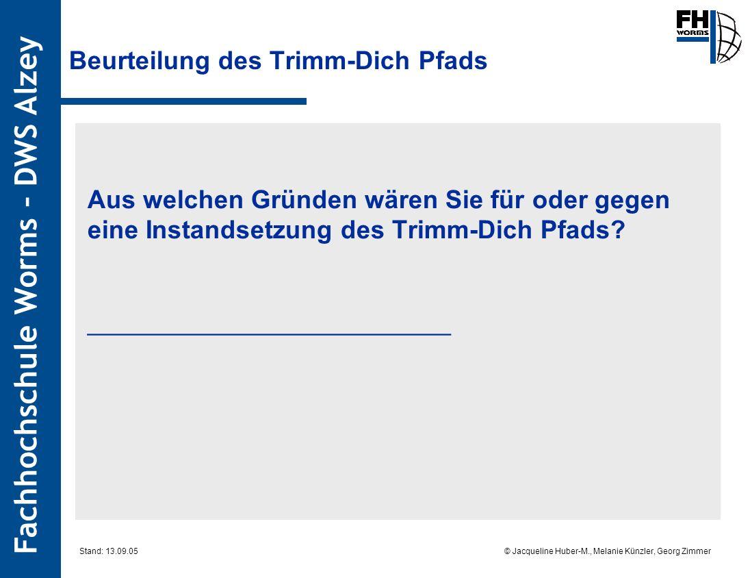 Fachhochschule Worms – DWS Alzey © Jacqueline Huber-M., Melanie Künzler, Georg Zimmer Stand: 13.09.05 Beurteilung des Trimm-Dich Pfads Aus welchen Grü