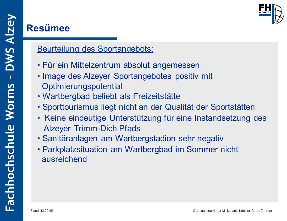Fachhochschule Worms – DWS Alzey © Jacqueline Huber-M., Melanie Künzler, Georg Zimmer Stand: 13.09.05 Resümee Beurteilung des Sportangebots: Für ein M
