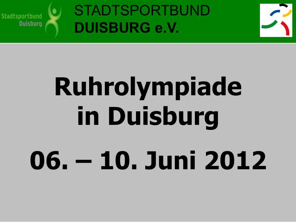 STADTSPORTBUND DUISBURG e.V. Ruhrolympiade in Duisburg 06. – 10. Juni 2012