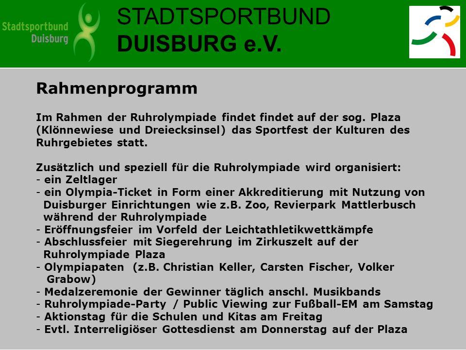 STADTSPORTBUND DUISBURG e.V. Rahmenprogramm Im Rahmen der Ruhrolympiade findet findet auf der sog. Plaza (Klönnewiese und Dreiecksinsel) das Sportfest