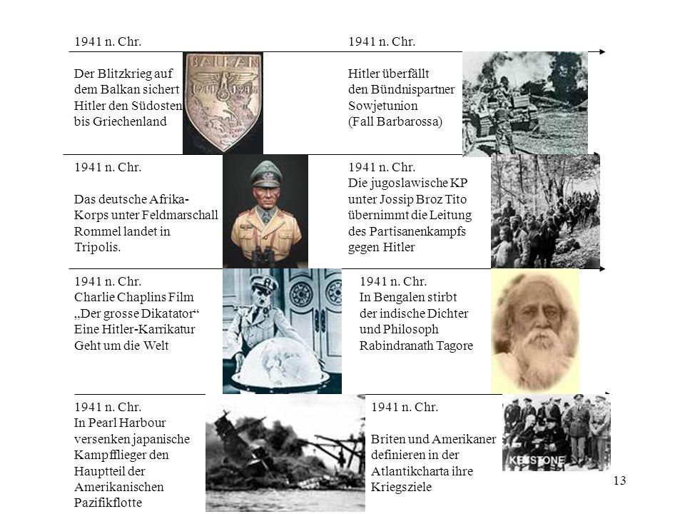 13 1941 n. Chr. Der Blitzkrieg auf dem Balkan sichert Hitler den Südosten bis Griechenland 1941 n. Chr. Das deutsche Afrika- Korps unter Feldmarschall