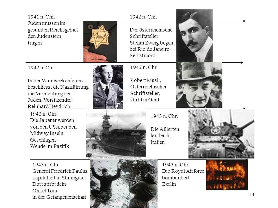 14 1941 n. Chr. Juden müssen im gesamten Reichsgebiet den Judenstern tragen 1942 n. Chr. Der österreichische Schriftsteller Stefan Zweig begeht bei Ri